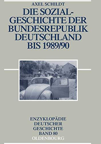 Die Sozialgeschichte der Bundesrepublik Deutschland bis 1989/90 (Enzyklopädie deutscher Geschichte, Band 80)