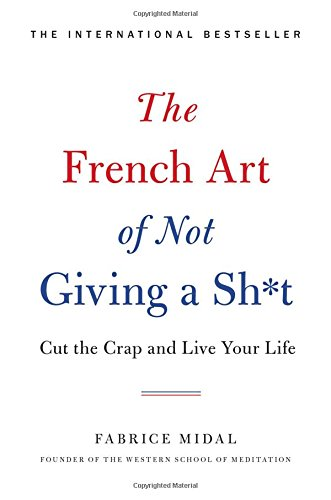The French Art of Not Giving a Sh*t…