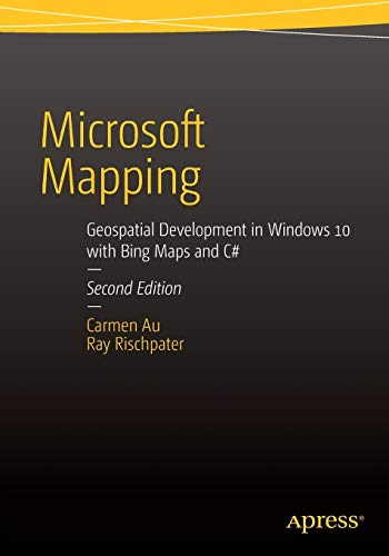 Microsoft Mapping Second Edition: Geospatial Development in Windows 10 with Bing Maps and C#