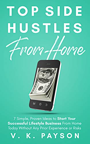 Top Side Hustles From Home: 7 Simple, Proven Ideas to Start Your Successful Lifestyle Business From Home Today