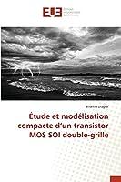 Étude et modélisation compacte d'un transistor MOS SOI double-grille