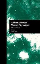 African American Women Playwrights: A Research Guide (Critical Studies in Black Life and Culture Book 31)