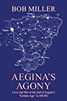 Aegina?s Agony: Love and War at the end of Aegina?s ?Golden Age? in 456 BC