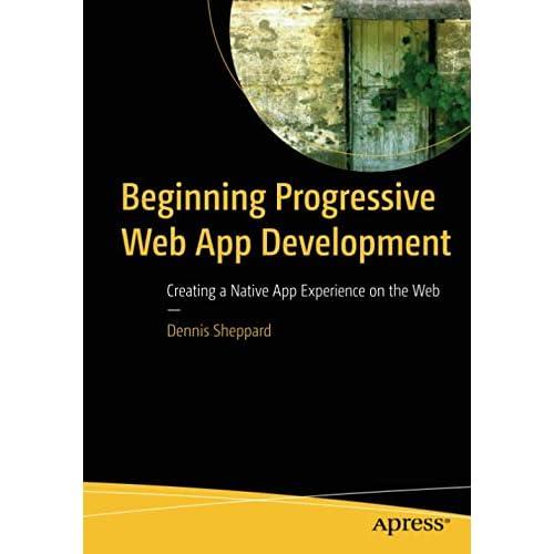Beginning Progressive Web App Development: Creating a Native