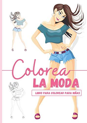 Colorea La Moda: Un Hermoso Libro Para Colorear De Moda Para Niñas I Album Para Colorear Para Niñas Con Dibujos De Moda Geniales Para Personalizar I Idea De Regalo Perfecta Para Adolescentes y Niñas