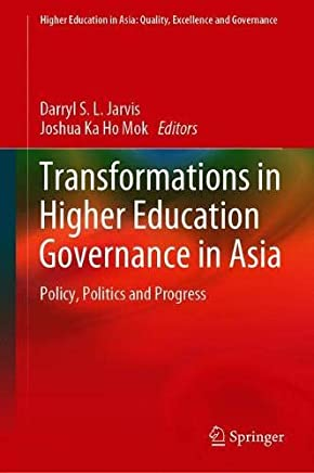 Transformations in Higher Education Governance in Asia: Policy, Politics and Progress