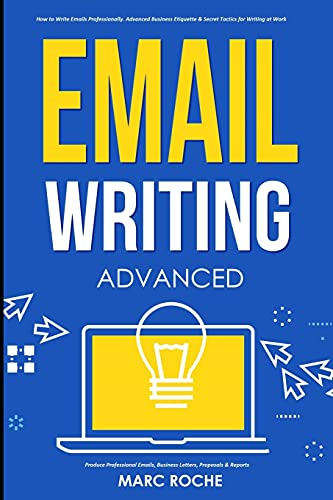 Email Writing: Advanced ©. How to Write Emails Professionally. Advanced Business Etiquette & Secret Tactics for Writing at Work. Produce Professional ... & Reports (Business English Originals)