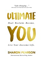 Ultimate You: Heal. Reclaim. Become. Live Your Awesome Life