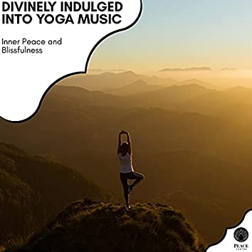Divinely Indulged Into Yoga Music - Inner Peace And Blissfulness