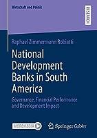 National Development Banks in South America: Governance, Financial Performance and Development Impact (Wirtschaft und Politik)