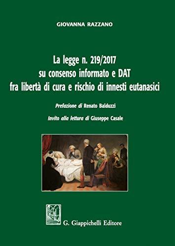La legge n. 219/2017 su consenso informato e DAT fra libertà di cura e rischio di innesti eutanasici