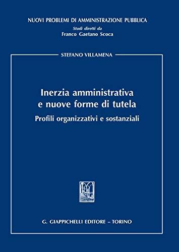 Inerzia amministrativa e nuove forme di tutela. Profili organizzativi e sostanziali (Nuovi problemi di amministrazione pubbl.)