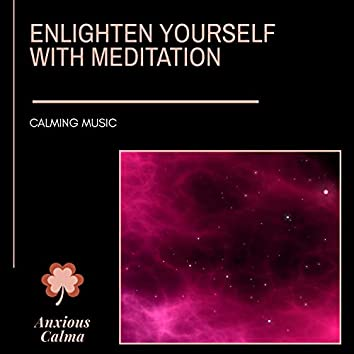 Enlighten Yourself With Meditation - Calming Music