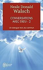 Conversations avec Dieu - 2 - Un dialogue hors du commun de Neale-Donald Walsch