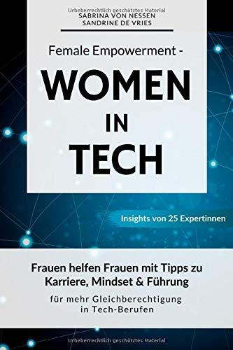 Female Empowerment - Women in Tech: Frauen helfen Frauen mit Tipps zu Karriere, Mindset & Führung für mehr Gleichberechtigung in Tech-Berufen
