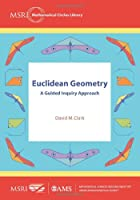 Euclidean Geometry: A Guided Inquiry Approach (MSRI Mathematical Circles Library)