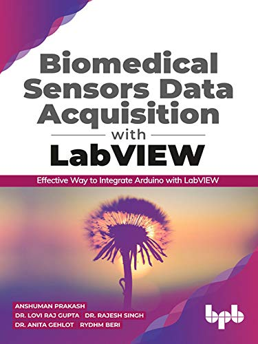 Biomedical Sensors Data Acquisition with LabVIEW: Effective Way to Integrate Arduino with LabView (English Edition)