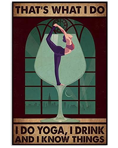 Cartel retro de metal con texto en inglés 'That's What I Do I Do Yoga I Drink And I Know Things, placa de metal, placa de aluminio, para decoración de pared del café, 20 x 30 cm