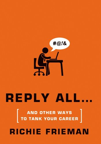 REPLY ALL...and Other Ways to Tank Your Career: A Guide to Workplace...