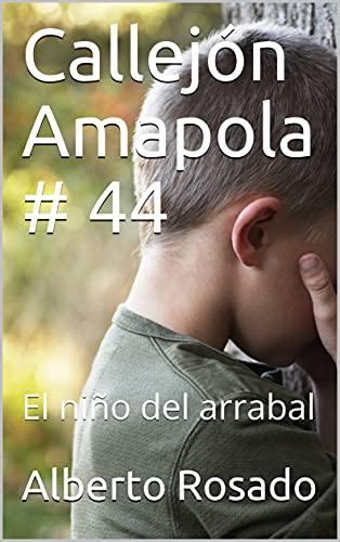 Callejón Amapola # 44 : El niño del arrabal