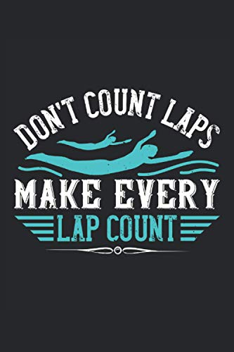 Don't count laps make every lap count: Blank Lined Notebook Journal ToDo Exercise Book or Diary (6