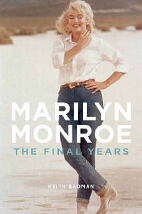 Marilyn Monroe: The Final Years by Keith Badman(2013-12-10)