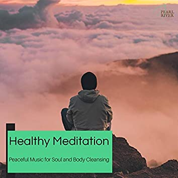 Healthy Meditation - Peaceful Music For Soul And Body Cleansing