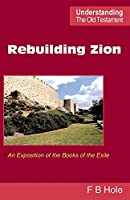 Rebuilding Zion: An Exposition of the Books of the Exile (Understanding the Old Testament)