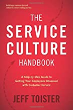 The Service Culture Handbook: A Step-by-Step Guide to Getting Your Employees Obsessed..
