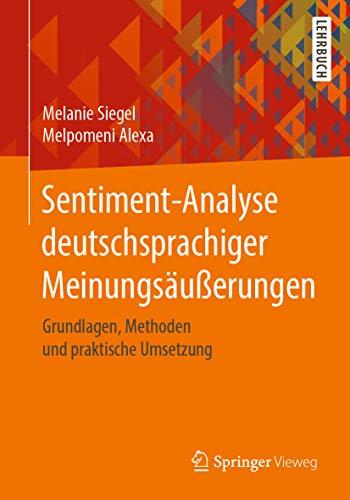 Sentiment-Analyse deutschsprachiger Meinungsäußerungen: Grundlagen, Methoden und praktische Umsetzung (German Edition)