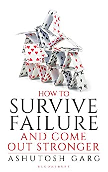 How to Survive Failure and Come out Stronger by [Ashutosh Garg]