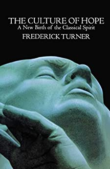 Culture of Hope: A New Birth of the Classical Spirit by [Frederick Turner]