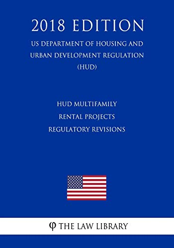 Compare Textbook Prices for HUD Multifamily Rental Projects - Regulatory Revisions US Department of Housing and Urban Development Regulation HUD 2018 Edition  ISBN 9781729705193 by The Law Library