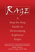 Rage: A Step-by-Step Guide to Overcoming Explosive Anger