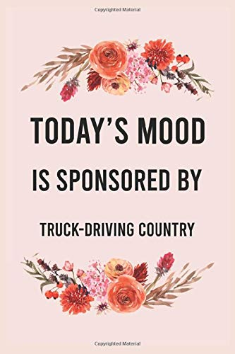 Today's good mood is sponsored by truck-driving country: funny notebook for women men, cute journal for writing, appreciation birthday christmas gift for truck-driving country lovers