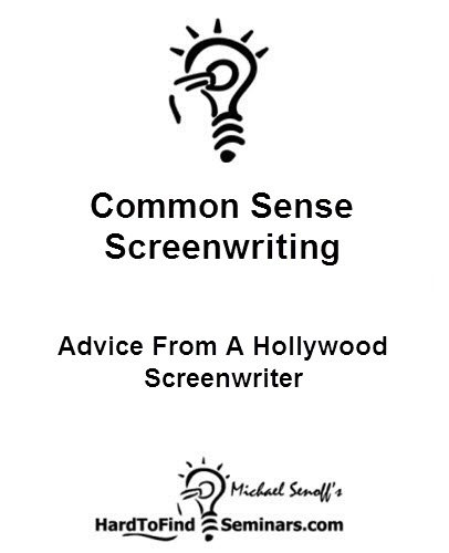 Common Sense Screenwriting: Advice From A Hollywood Screenwriter