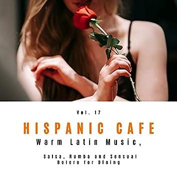 Hispanic Cafe - Warm Latin Music, Salsa, Rumba And Sensual Bolero For Dining, Vol. 17