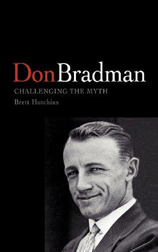 Don Bradman: Challenging the Myth