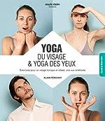 Yoga du visage & yoga des yeux - Techniques de bien-être associées d'Alain Pénichot