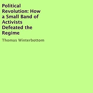 Political Revolution     How a Small Band of Activists Defeated the Regime              Written by:                                                                                                                                 Thomas Winterbottom                               Narrated by:                                                                                                                                 Geoffrey Abegg                      Length: 47 mins     Not rated yet     Overall 0.0