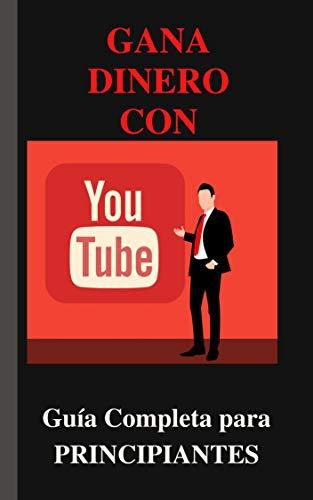 Gana Dinero con YouTube: Guía Completa para PRINCIPIANTES
