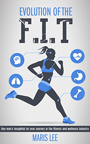 Evolution of the F.I.T: One man's insightful 30 year journey in the fitness and wellness industry (English Edition)