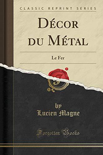 Décor du Métal: Le Fer (Classic Reprint)