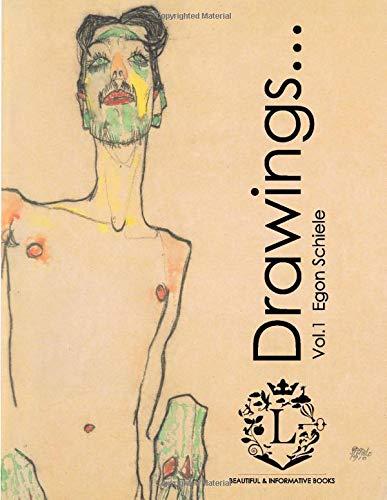 Egon Schiele Drawings...Vol.1: Beautiful Sketches by Egon Schiele (Expressionism, Portraits, Figurative, Fine Art, History of Art, Self-Portraits, Sketch Books)