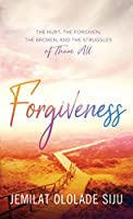 Forgiveness: The Hurt, The Forgiven, The Broken And, The struggles of Them All: The Hurt, The