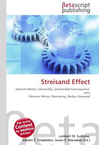 Streisand Effect: Internet Meme, Censorship, Unintended Consequence, John Gilmore, Mirror, Filesharing, Barbra...