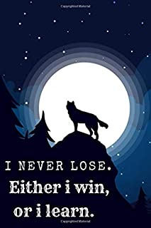 I Never Lose.Either i win, or i learn: Funny Wolves Notebook or wolf Journal for School / Work / Journaling Blank Lined Journal Notebook, Funny wolf ... Book, Notebook for Wolf lovers, wolf gifts