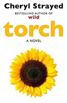 Torch: Novel from the author of the huge bestseller Wild. (English Edition) van [Cheryl Strayed]