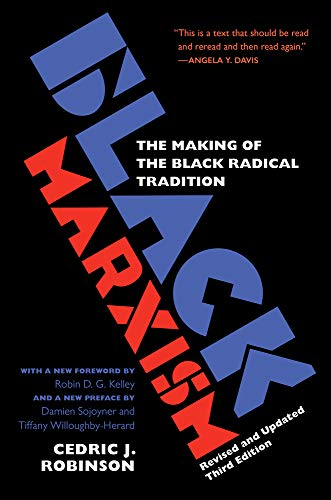 Compare Textbook Prices for Black Marxism, Revised and Updated Third Edition: The Making of the Black Radical Tradition Revised and Updated Third Edition ISBN 9781469663722 by Robinson, Cedric J.,Willoughby-Herard, Tiffany,Sojoyner, Damien,Kelley, Robin D. G.