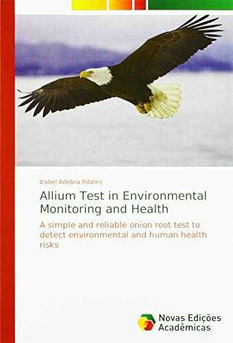 Allium Test in Environmental Monitoring and Health: A simple and reliable onion root test to detect environmental and human health risks